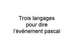 Trois langages pour dire lvnement pascal Trois langages