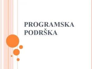 PROGRAMSKA PODRKA RAUNALNI PROGRAMSKA PODRKA skup svih programa