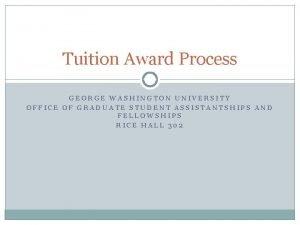 Tuition Award Process GEORGE WASHINGTON UNIVERSITY OFFICE OF
