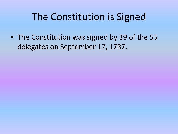 The Constitution is Signed The Constitution was signed