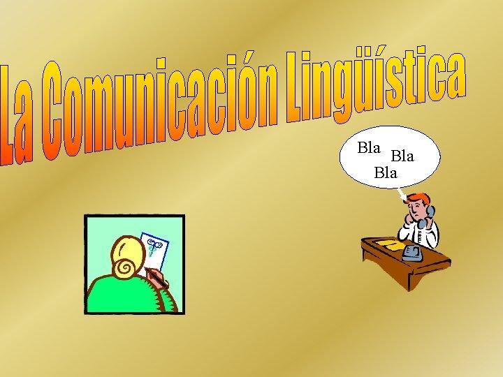 Bla Bla ELEMENTOS DE LA COMUNICACIN CONTEXTO Ruido