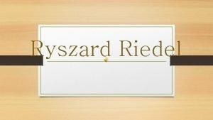 Ryszard Riedel Dziecistwo Urodzony 7 wrzenia 1956 roku