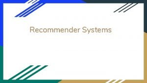 Recommender Systems Recommender System It is an information