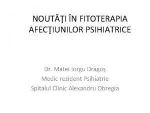 NOUTI N FITOTERAPIA AFECIUNILOR PSIHIATRICE Dr Matei Iorgu