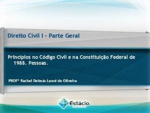 Direito Civil I Parte Geral Princpios no Cdigo