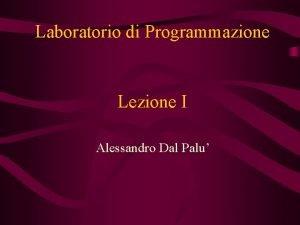 Laboratorio di Programmazione Lezione I Alessandro Dal Palu