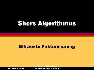 Shors Algorithmus Effiziente Faktorisierung 16 Januar 2003 Gregor