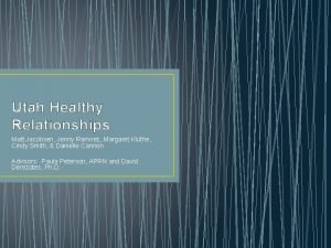 Utah Healthy Relationships Matt Jacobsen Jenny Ramirez Margaret
