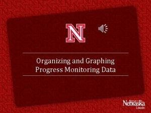 Organizing and Graphing Progress Monitoring Data Organizing Progress