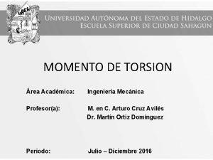 MOMENTO DE TORSION rea Acadmica Ingeniera Mecnica Profesora