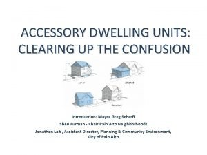 ACCESSORY DWELLING UNITS CLEARING UP THE CONFUSION Introduction