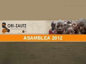 ASAMBLEA 2011 ASAMBLEA 2012 GESTION DE PROYECTOS Los
