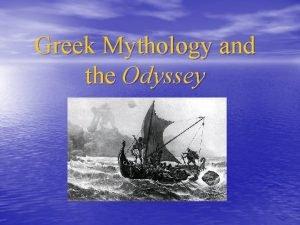 Greek Mythology and the Odyssey The Odyssey 1