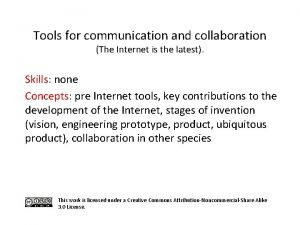 Tools for communication and collaboration The Internet is