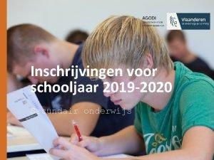 Inschrijvingen voor schooljaar 2019 2020 Secundair onderwijs Inhoud
