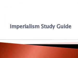 Imperialism Study Guide Imperialism Policy by which stronger