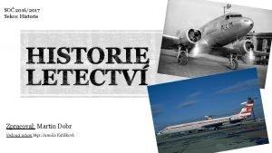 SO 20162017 Sekce Historie HISTORIE LETECTV Zpracoval Martin