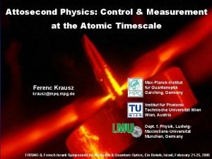 Attosecond Physics Control Measurement at the Atomic Timescale