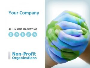 Your Company NonProfit Organizations Your Company can help