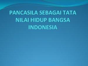 PANCASILA SEBAGAI TATA NILAI HIDUP BANGSA INDONESIA Nilainilai