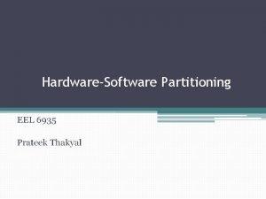 HardwareSoftware Partitioning EEL 6935 2 52 Hardware Software