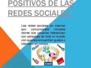 POSITIVOS DE LAS REDES SOCIALES Las redes sociales