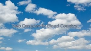 Two Campers in Cloud Country In this country
