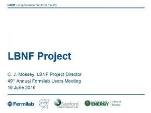 LBNF LongBaseline Neutrino Facility LBNF Project C J
