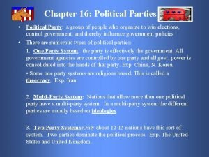 Chapter 16 Political Parties Political Party a group