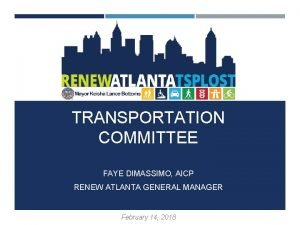 TRANSPORTATION COMMITTEE FAYE DIMASSIMO AICP RENEW ATLANTA GENERAL