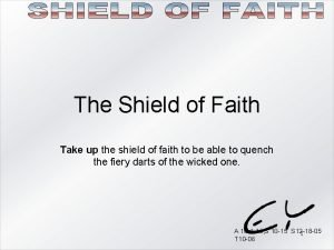 The Shield of Faith Take up the shield