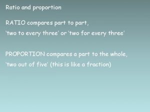 Ratio and proportion RATIO compares part to part