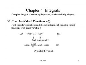 Chapter 4 Integrals Complex integral is extremely important