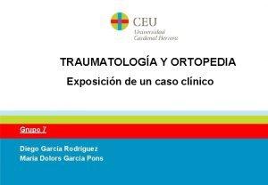 TRAUMATOLOGA Y ORTOPEDIA Exposicin de un caso clnico