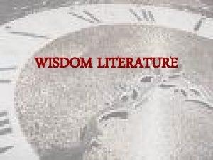 WISDOM LITERATURE WISDOM LITERATURE Proverbs Ecclesiastes Job Message