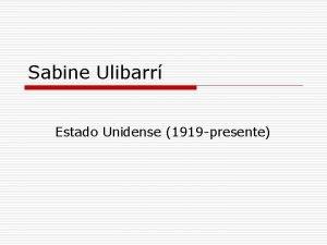 Sabine Ulibarr Estado Unidense 1919 presente Datos Biogrficos