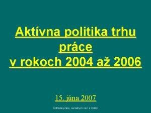 Aktvna politika trhu prce v rokoch 2004 a
