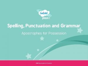 Spelling Punctuation and Grammar Apostrophes for Possession Year