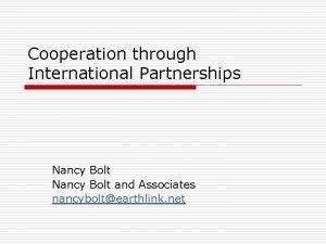Cooperation through International Partnerships Nancy Bolt and Associates