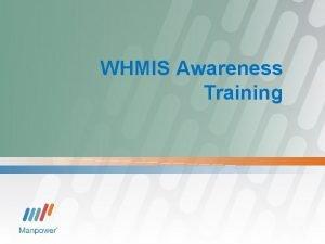 WHMIS Awareness Training WHMIS Awareness Training WHMIS Workplace