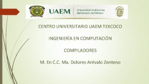 CENTRO UNIVERSITARIO UAEM TEXCOCO INGENIERA EN COMPUTACIN COMPILADORES