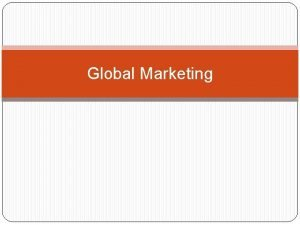 Global Marketing Global Firm A firm that by