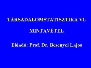 TRSADALOMSTATISZTIKA VI MINTAVTEL Elad Prof Dr Besenyei Lajos