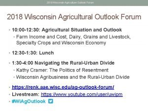 2018 Wisconsin Agriculture Outlook Forum 2018 Wisconsin Agricultural