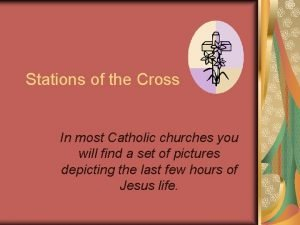 Stations of the Cross In most Catholic churches