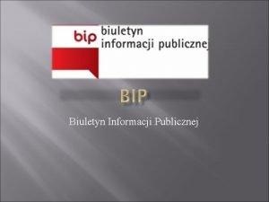 Biuletyn Informacji Publicznej Biuletyn Informacji Publicznej BIP To