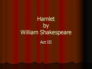 Hamlet by William Shakespeare Act III Hamlet Act