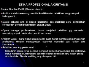 ETIKA PROFESIONAL AKUNTANSI Profesi Akuntan Publik Standar Umum