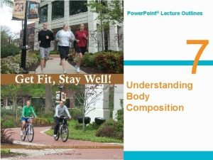 Power Point Lecture Outlines 7 Understanding Body Composition