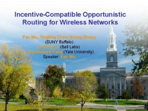 IncentiveCompatible Opportunistic Routing for Wireless Networks Fan Wu